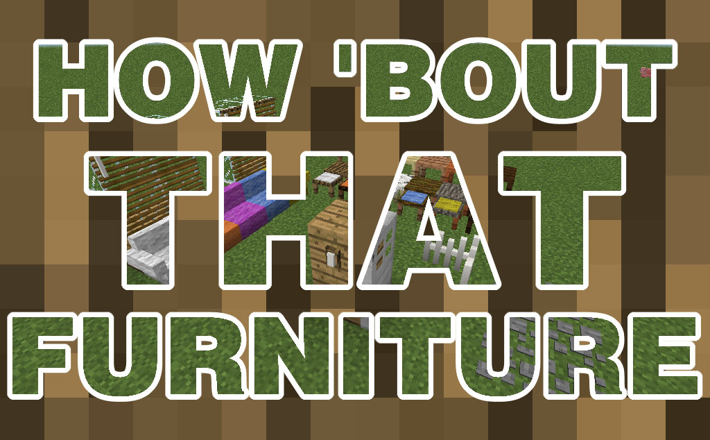 how-bout-that-furniture-mod-1-11 How 'Bout That Furniture Mod 1.11
